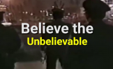 Believe the Unbelievable